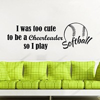 Sports Wall Decal Quotes I was too cute to be a cheerleader so I play softball Wall Decals Softball Vinyl Stickers Home Decor C375