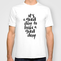 It's a good day to have a good day T-shirt by White Print Design