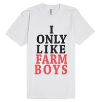 I Only Like Farm Boys-Unisex White T-Shirt
