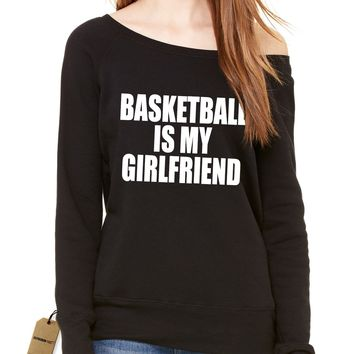 Basketball Is My Girlfriend Slouchy Off Shoulder Oversized Sweatshirt