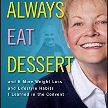 Always Eat Dessert…: and 6 More Weight Loss and Lifestyle Habits I Learned in the Convent
