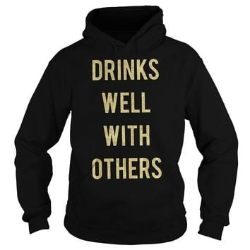 Drinks well with others shirt Hoodie