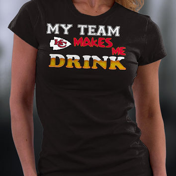 Kansas City Chiefs ,kansas City Chiefs  Tshirt,chiefs  T Shirt,kansas City Chiefs  My Team Makes Me Drink T-shirt