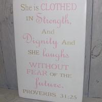She Is Clothed In Strength And Dignity And She Laughs Without Fear Of The Future  -12 X 18 Painted Wood Sign-Girls Room Decor-Custom Colors
