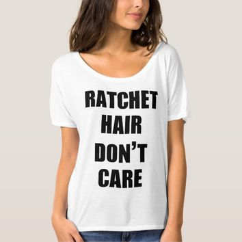 Ratchet Hair Don't Care Slouchy Boyfriend T-Shirt