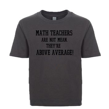 Math Teachers Are Not Mean They're Above Average Unisex Kid's Tee