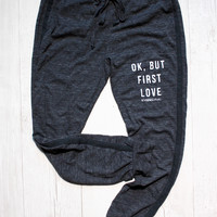 OK BUT FIRST LOVE JOGGER PANT