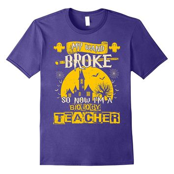 My Wand Broke So Now I'm A Biology Teacher T-shirt