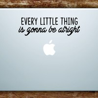 Every Little Thing is Gonna Be Alright Laptop Apple Macbook Car Quote Wall Decal Sticker Art Vinyl Inspirational Music Bob Marley Lyrics