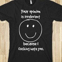 Your opinion is irrelevant