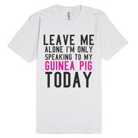 Leave Me Alone I'm Only Speaking To My Guinea Pig Today Tee (Pink B...