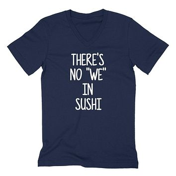 There's no we in suchi all about suchi funny humor suchi saying food lover gift idea  V Neck T Shirt