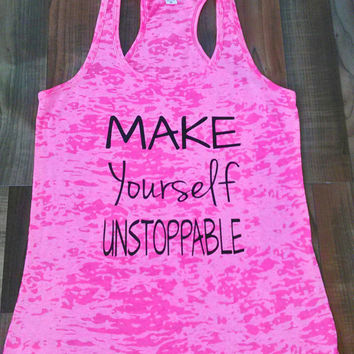 Make Yourself Unstoppable Tank. Gym Tank top. Gym Shirt. Workout Tanktop.  Workout shirt. Fitness Burn Out Tank. Workout Clothes. Exercise.