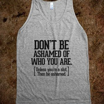 Don't be ashamed of who you are
