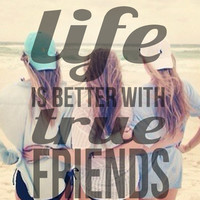 Life is better with true friends :o