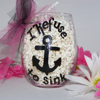 I Refuse to Sink Anchor Hand Painted Wine by ArtworkByKimTyson