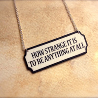 How Strange It Is To Be Anything At All Quote Black and White Necklace