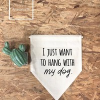 I just want to hang With My Dog Wall Flag And softwood and jute/ twine, Quote Banner, pennant, banner Dog Lover Gift, Dog Lover, Dog Mom,