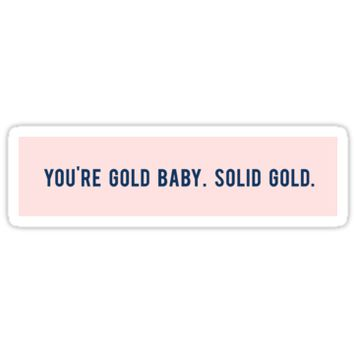 'You're gold baby. solid gold' Sticker by Amanda Miller