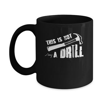 This Is Not A Drill Funny Hammer Tool Dad Husband Joke Mug