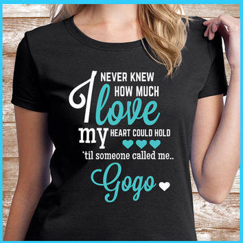 Gogo Shirt A great grandmother gift for your Gogo . Also names such as Nana & Mimi.  All Gogo 's will love to wear this Gogo T-shirt
