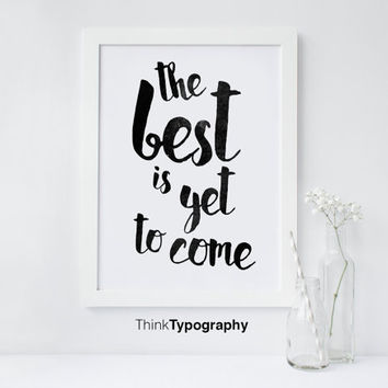 The best is yet to come, Motivational Wall Decor, Typography Poster, Inspirational Print Home Decor Gift Kitchen Decor black ink
