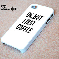 Ok, But First Coffee iPhone 4s iphone 5 iphone 5s iphone 6 case, Samsung s3 samsung s4 samsung s5 note 3 note 4 case, iPod 4 5 Case