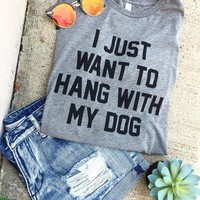 I Just Want To Hang Out With My Dog Gray Causal T-Shirts