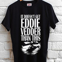 doesn t get eddie vedder than T-shirt men, women and youth