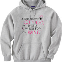 Funny Hoodie Sweatshirt for Wine Lovers.  Step aside coffee, this is a job for wine.