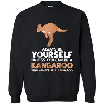 Always Be Yourself Unless You Can Be A Kangaroo  Gift Printed Crewneck Pullover Sweatshirt