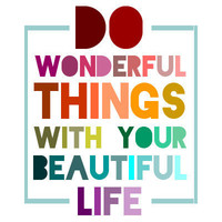 Do Wonderful Things With Your Beautiful Life - 8x10 Print