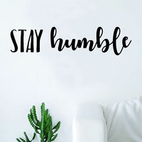 Stay Humble Quote Decal Sticker Wall Vinyl Art Decor Home Inspirational Motivational Teen