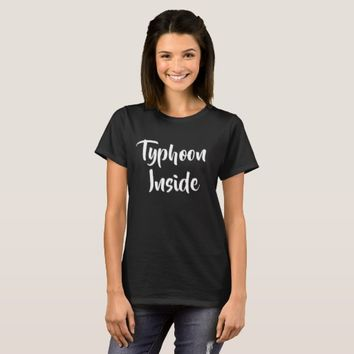 "Funny Sarcastic ""Typhoon Inside"" Women Tee"