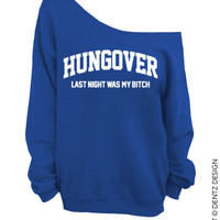 Hungover - Last Night Was My B*tch - White Slouchy Oversized Sweatshirt - Fourth of July