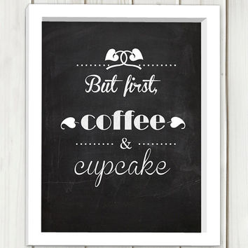 But first, coffe and cupcake printable art,digital print art, wall art, home decor,chalkboard quote,instant download