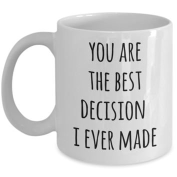 Valentines Day Mug Husband Anniversary Wife Anniversary Gift You Are the Best Decision Coffee Cup