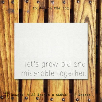Old and Miserable Together/A2/5.5x4.25 Inch Card/Anniversary/Blank Inside/Custom text options/Envelope Included
