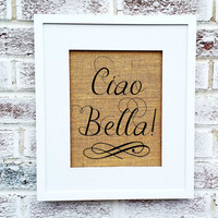 Ciao Bella, Hello Beautiful in Italian, Bathroom decor, bedroom decor, kitchen art, Italian family mother sister daughter, little girl's